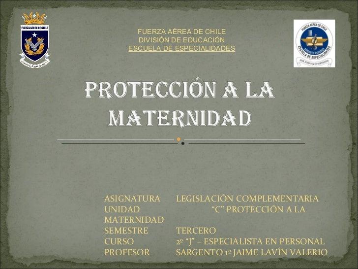 """FUERZA AÉREA DE CHILE DIVISIÓN DE EDUCACIÓN ESCUELA DE ESPECIALIDADES ASIGNATURA LEGISLACIÓN COMPLEMENTARIA UNIDAD """"C"""" PRO..."""