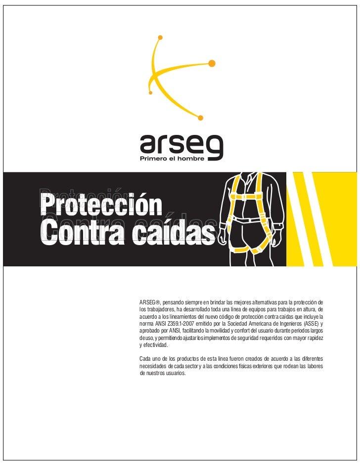 ProtecciónProteProtecciProtecciónContra caídas        ARSEG®, pensando siempre en brindar las mejores alternativas para la...