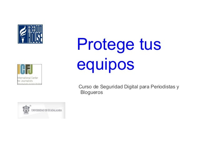 Protege tusequiposCurso de Seguridad Digital para Periodistas yBlogueros