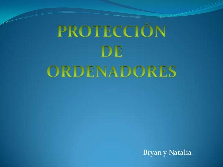PROTECCIÓN<br />DE<br />ORDENADORES<br />Bryan y Natalia<br />