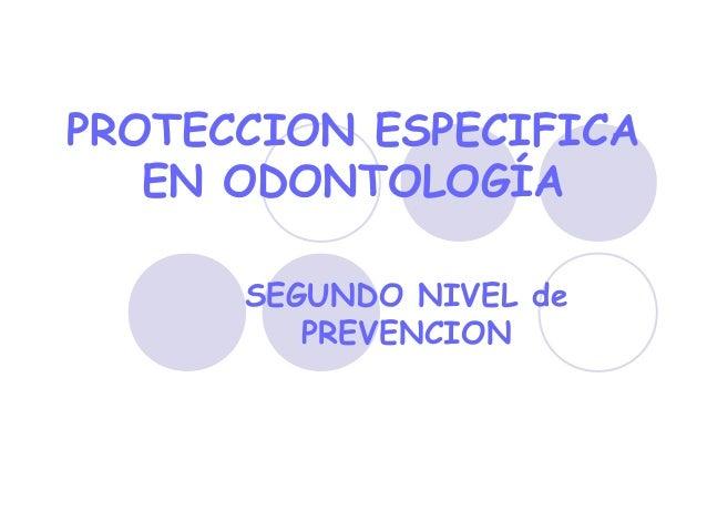 SEGUNDO NIVEL de PREVENCION PROTECCION ESPECIFICA EN ODONTOLOGÍA