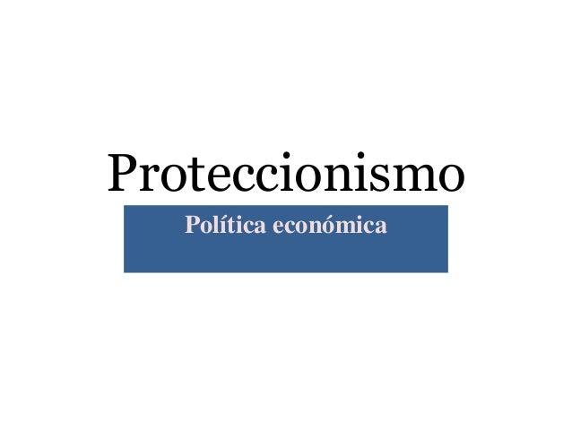 Proteccionismo Política económica