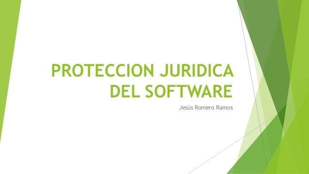 PROTECCION JURIDICA DEL SOFTWARE Jesús Romero Ramos