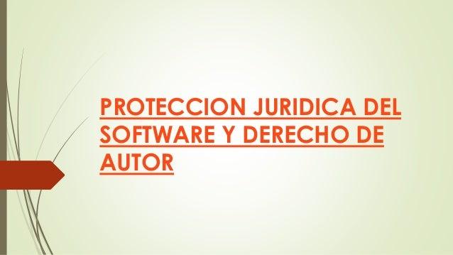 PROTECCION JURIDICA DEL SOFTWARE Y DERECHO DE AUTOR