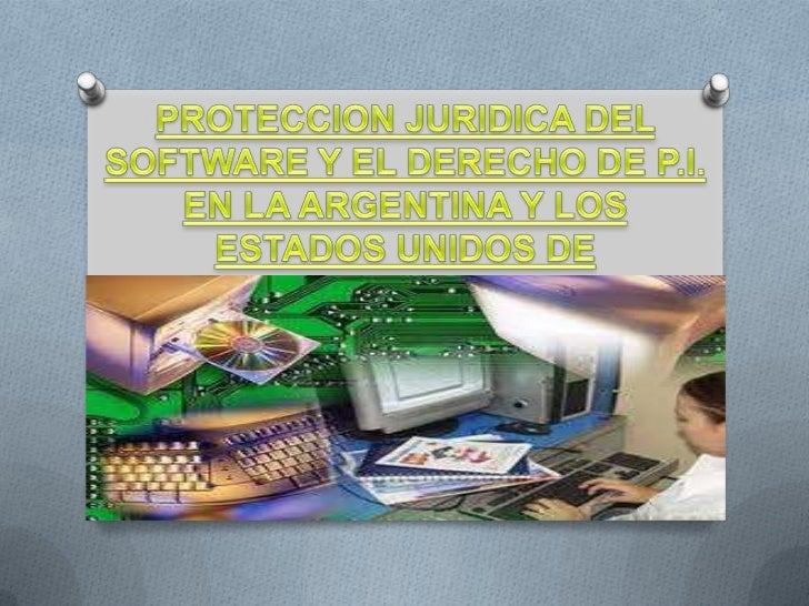 PROTECCION JURIDICA DEL SOFTWARE Y EL DERECHO DE P.I. EN LA ARGENTINA Y LOS ESTADOS UNIDOS DE NORTEAMERICA<br />