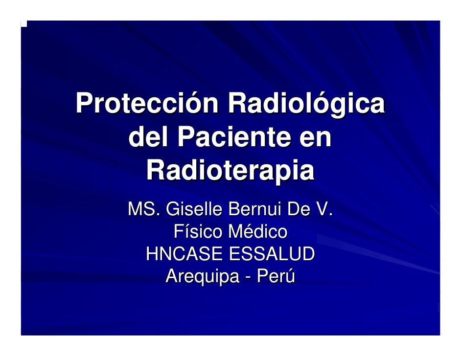Protección Radiológica     del Paciente en      Radioterapia    MS. Giselle Bernui De V.         Físico Médico     HNCASE ...