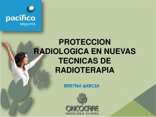 PROTECCIONRADIOLOGICA EN NUEVAS     TECNICAS DE    RADIOTERAPIA      BERTHA GARCIA