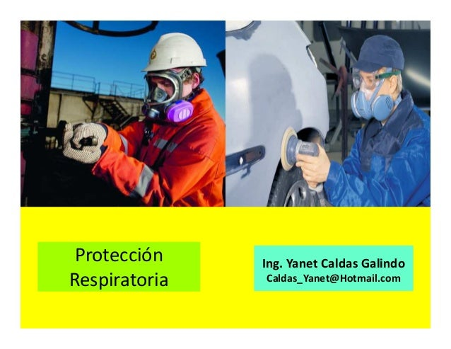 Protección Respiratoria Ing. Yanet Caldas Galindo CIP: 115456 Caldas_Yanet@Hotmail.com
