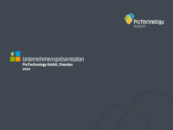 UnternehmenspräsentationProTechnology GmbH, Dresden2012