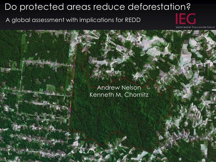 Do protected areas reduce deforestation?<br />A global assessment with implications for REDD<br />Andrew Nelson <br />Kenn...