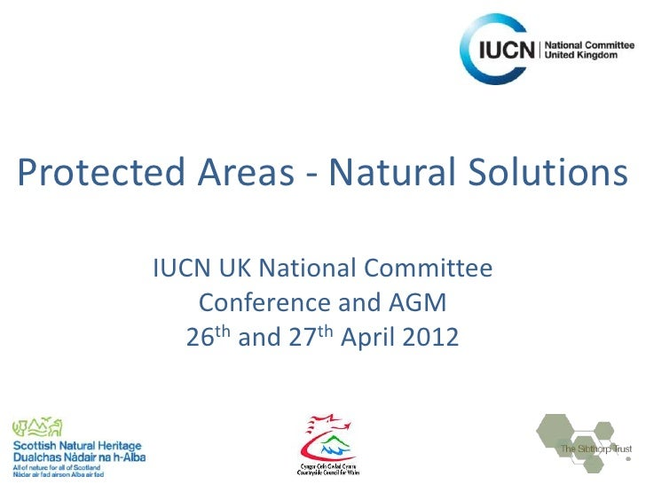 Protected Areas - Natural Solutions       IUCN UK National Committee           Conference and AGM          26th and 27th A...