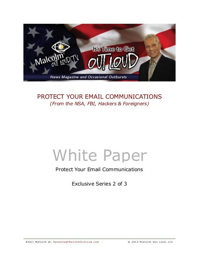 PROTECT YOUR EMAIL COMMUNICATIONS (From the NSA, FBI, Hackers & Foreigners) E mai l Mal c o l m at : SpeakUp@Mal col mO ut...