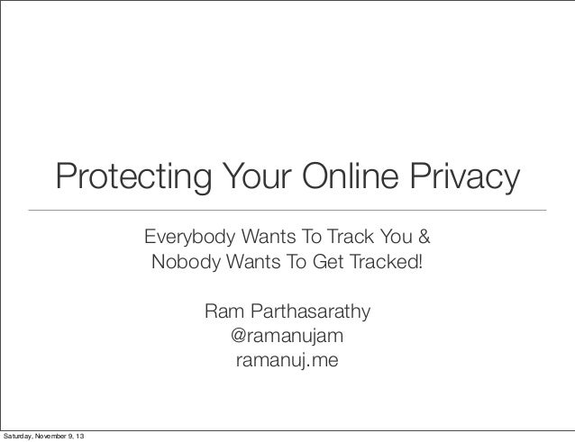 Protecting Your Online Privacy Everybody Wants To Track You & Nobody Wants To Get Tracked! Ram Parthasarathy @ramanujam ra...