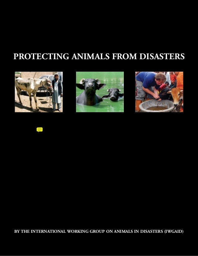 PROTECTING ANIMALS FROM DISASTERSBY THE INTERNATIONAL WORKING GROUP ON ANIMALS IN DISASTERS (IWGAID)