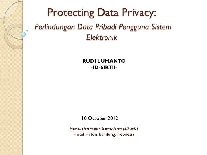 Protecting Data Privacy:Perlindungan Data Pribadi Pengguna Sistem               Elektronik                   RUDI LUMANTO ...