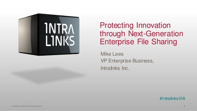 Protecting Innovation through Next-Generation Enterprise File Sharing Mike Lees VP Enterprise Business, Intralinks Inc.  #...
