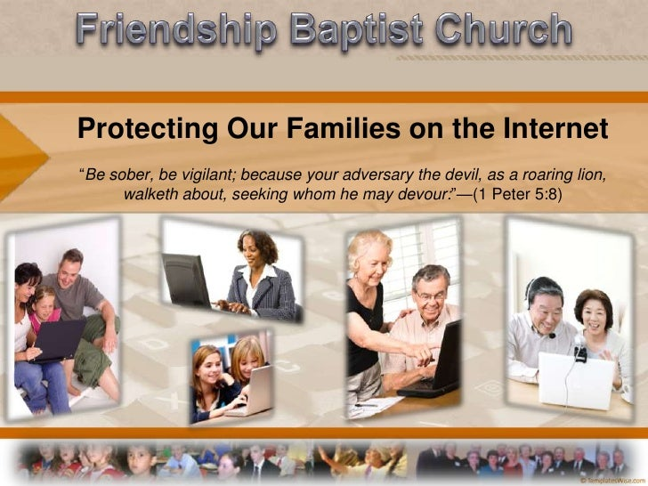 """Friendship Baptist Church<br />Protecting Our Families on the Internet""""Be sober, be vigilant; because your adversary the d..."""