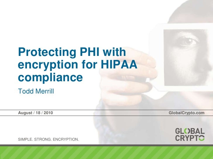Todd Merrill<br />Protecting PHI with encryption for HIPAA compliance<br />August / 18 / 2010GlobalCrypto.com<br />