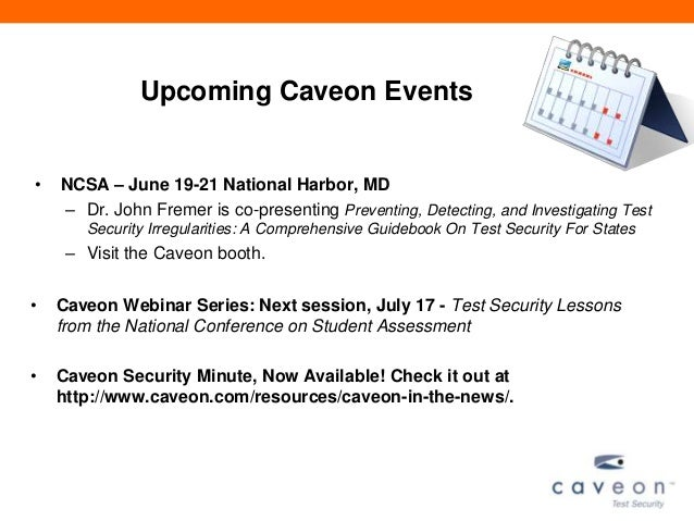 Upcoming Caveon Events• NCSA – June 19-21 National Harbor, MD– Dr. John Fremer is co-presenting Preventing, Detecting, and...