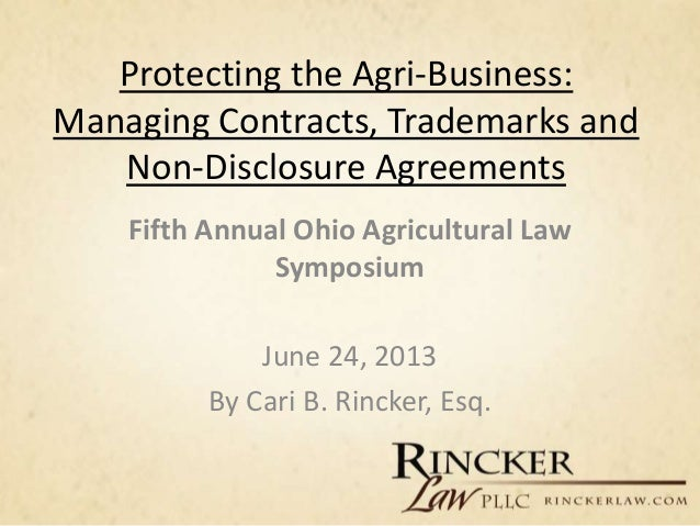 Protecting the Agri-Business:Managing Contracts, Trademarks andNon-Disclosure AgreementsFifth Annual Ohio Agricultural Law...