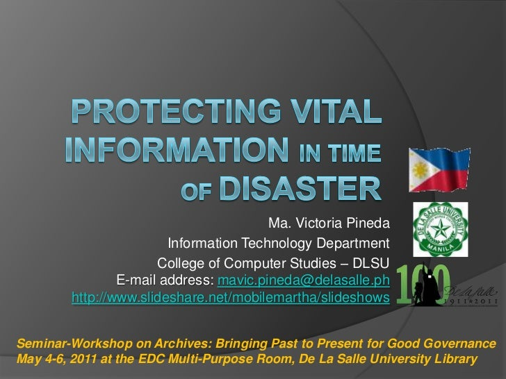 Protecting Vital information in time of Disaster <br />Ma. Victoria Pineda<br />Information Technology Department<br />Col...