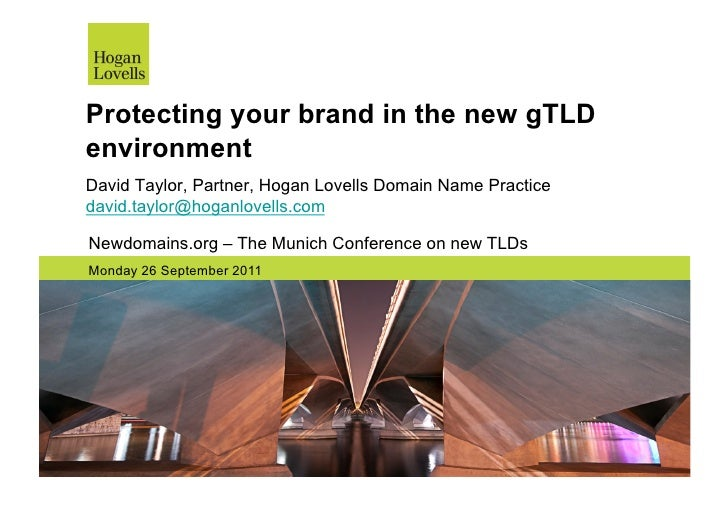 Protecting your brand in the new gTLDenvironmentDavid Taylor, Partner, Hogan Lovells Domain Name Practicedavid.taylor@hoga...