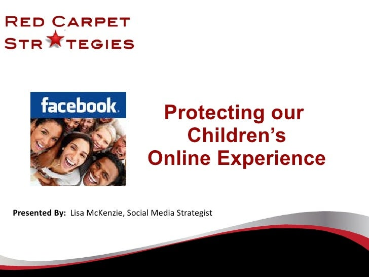 Protecting our  Children's Online Experience Presented By:  Lisa McKenzie, Social Media Strategist