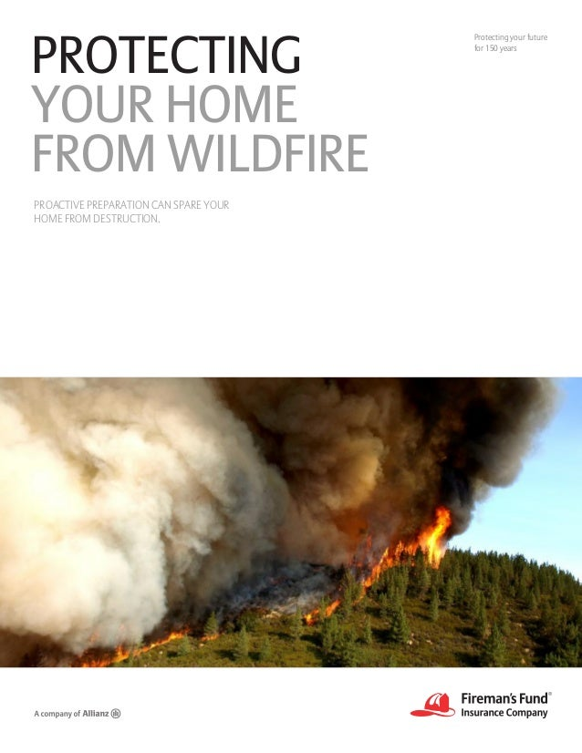 Protecting your future for 150 years PROTECTING YOUR HOME FROM WILDFIRE PROACTIVE PREPARATION CAN SPARE YOUR HOME FROM DES...