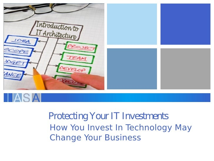 """Protecting your IT investments """"How you Invest In Technology May Change Your Business"""""""