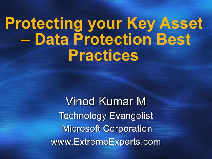 Protecting your Key Asset  – Data Protection Best Practices  Vinod Kumar M Technology Evangelist Microsoft Corporation www...