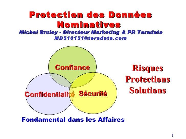 Protection des Données Nominatives  Michel Bruley - Directeur Marketing & PR Teradata [email_address] Risques Protections ...