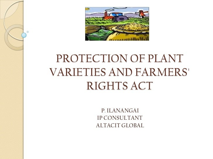 PROTECTION OF PLANTVARIETIES AND FARMERS     RIGHTS ACT         P. ILANANGAI       IP CONSULTANT       ALTACIT GLOBAL