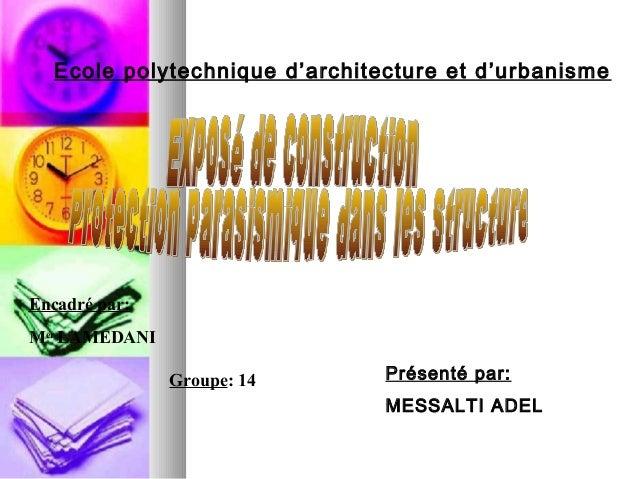 Ecole polytechnique d'architecture et d'urbanisme  Encadré par: Mer LAMEDANI Groupe: 14  Présenté par: MESSALTI ADEL