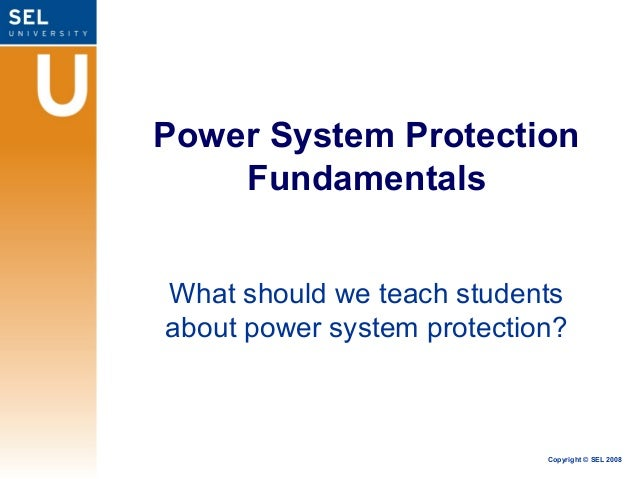 Power System Protection    FundamentalsWhat should we teach studentsabout power system protection?                        ...