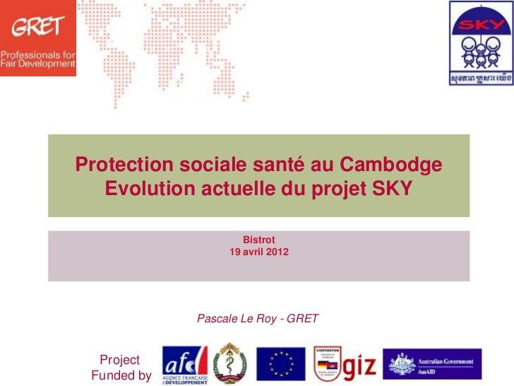 BistrO avril 2012 - Protection sociale de santé au Cambodge : évolution actuelle du projet SKY