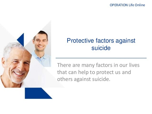 OPERATION Life OnlineProtective factors againstsuicideThere are many factors in our livesthat can help to protect us andot...