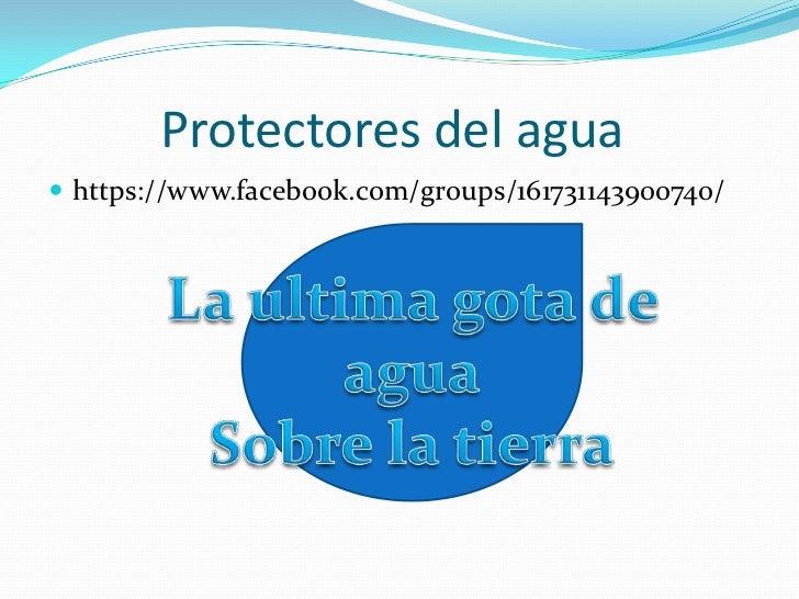 Protectores del agua https://www.facebook.com/groups/161731143900740/