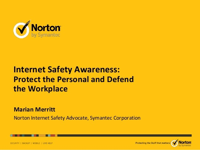 Internet Safety Awareness: Protect the Personal and Defend the Workplace Marian Merritt Norton Internet Safety Advocate, S...