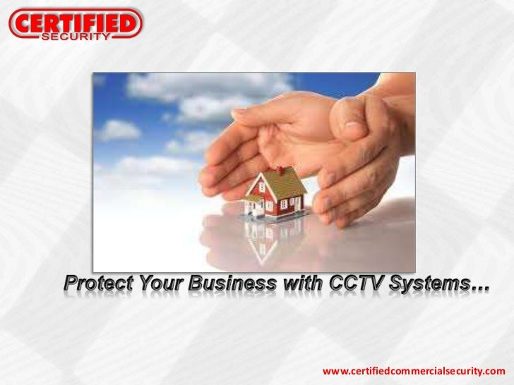 Protect Your Business with CCTV Systems…<br />www.certifiedcommercialsecurity.com<br />