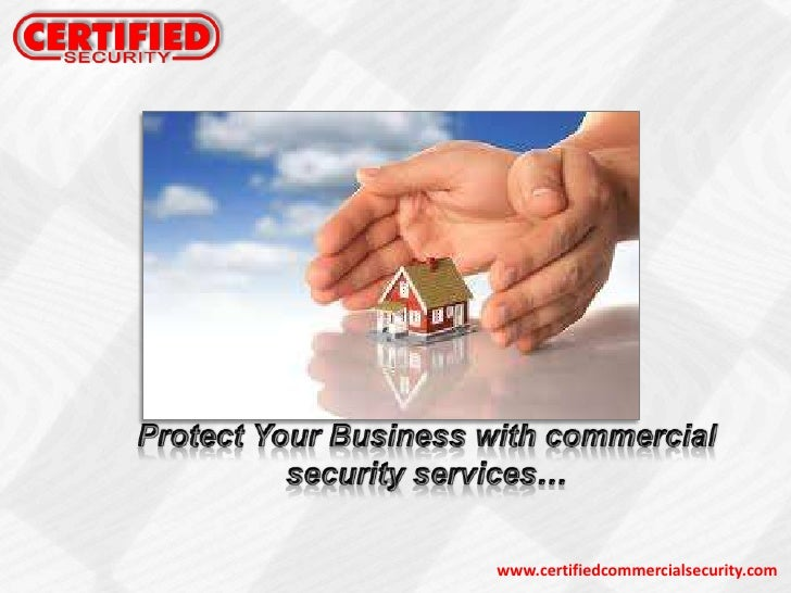 Protect Your Business with commercial security services…<br />www.certifiedcommercialsecurity.com<br />