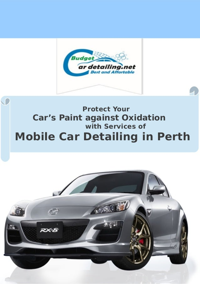 Protect Your  Car's Paint against Oxidation with Services of  Mobile Car Detailing in Perth