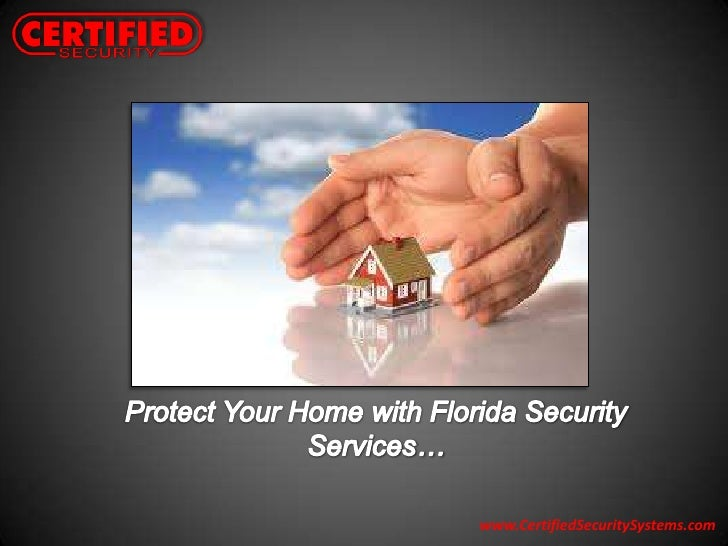 Protect Your Home with Florida Security Services…<br />www.CertifiedSecuritySystems.com<br />