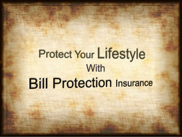 Bill Protection Policy helps you when you are not able to pay your bills due to Involuntary Unemployment Serious Sickness ...