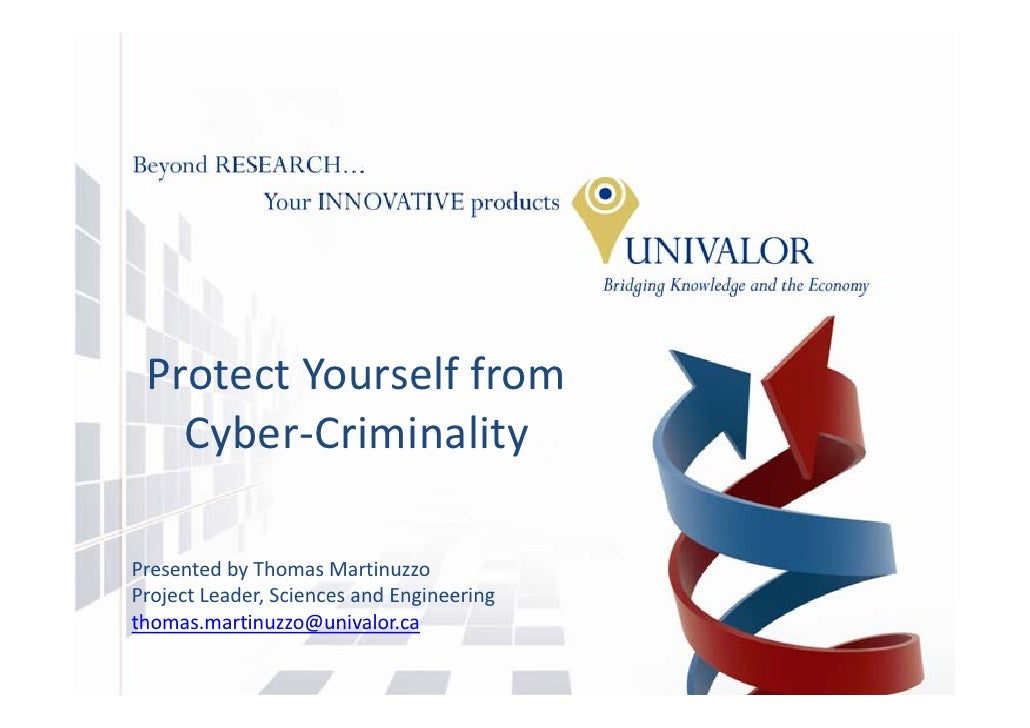 Protect Yourself from    Cyber‐Criminality  Presented byThomasMartinuzzo ProjectLeader,SciencesandEngineering thomas...