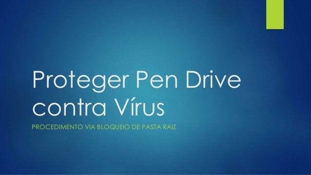 Proteger Pen Drive contra Vírus PROCEDIMENTO VIA BLOQUEIO DE PASTA RAIZ