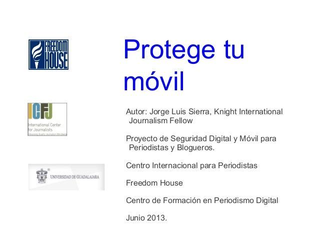 Protege tumóvilAutor: Jorge Luis Sierra, Knight InternationalJournalism FellowProyecto de Seguridad Digital y Móvil paraPe...