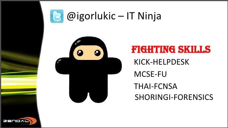 @igorlukic – IT Ninja <br />FightingSkillsKICK-HELPDESKMCSE-FUTHAI-FCNSA                                                  ...