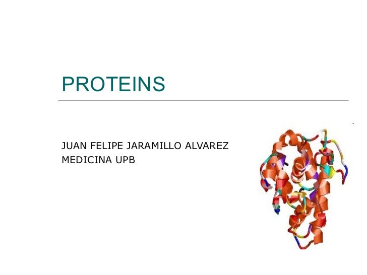 PROTEINS  JUAN FELIPE JARAMILLO ALVAREZ MEDICINA UPB