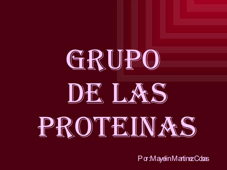 GRUPO  DE LAS  PROTEINAS Por :Mayelin Martinez Cobas
