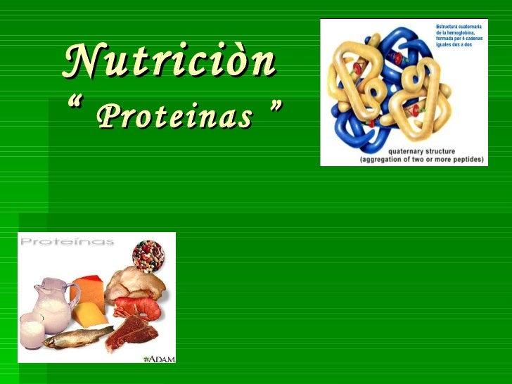 "Nutriciòn ""  Proteinas """